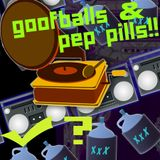 GOOFBALLS & PEP PILLS!!