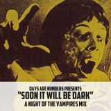 Soon It Will Be Dark: The Night of the Vampires.
