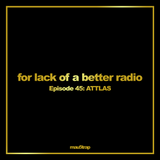 for lack of a better radio: episode 45 - ATTLAS (Beyond Wonderland Spotlight)