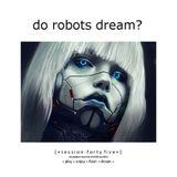 Do Robots Dream? [session 045]