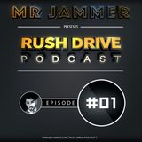 Mr Jammer presents - Rush Drive Podcast Episode #01