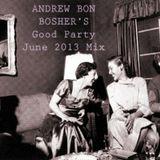Andrew Bon Bosher's Good Party June 2013 Mix