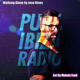"""Pure Ibiza Radio """" Walking Alone """" By Jose Rives . Set By Makoki Funk"""
