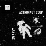 SWARVY presents ASTRONAUT SOUP S01 EP01