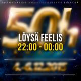 50h - Löysä Feelis (22:00 - 00:00)