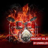 Ragecast Vol. 6 by Lowroller