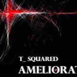 """T_Squared""""AMELIORATE"""""""