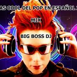 LO MAS COOL DEL POP EN ESPAÑOL 2016 MIX BIG BOSS DJ