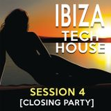 Ibiza Tech House [Session 4] Closing Party