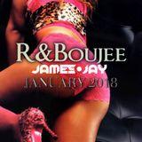 R & Boujee - January R&B Urban Refresh - 2018 - JAMES JAY