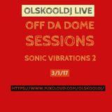 Off Da Dome 3/1/17 Sonic Vibrations 2
