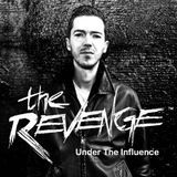 Under The Influence with The Revenge