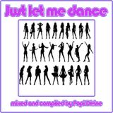 Just let me dance - mixed by Popi Divine