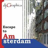 dj Graphica - Escape to Amsterdam
