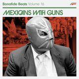 Mexicans With Guns x Bonafide Beats #16