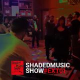 Shaded Music Show #EXT01 - Part 1