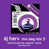 DJ HARV - MIX BAG MIX 005 (DEEPSOUND FM 5)