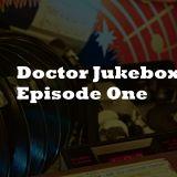 Doctor Jukebox Episode 1