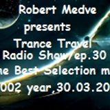 Robert Medve presents Trance Travel ep.30/The Best Selection mix 2002 year Radio Show- 30.03.2013