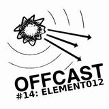 OFFCAST #14: Element012