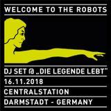 """Welcome To The Robots"" @ ""Die Legende lebt"", Centralstation Darmstadt, 16.11.2018"