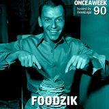 ONCEAWEEK 90 by FOODZIK