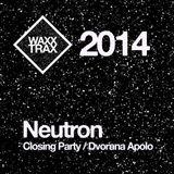 [2014] Neutron @ Dvorana Apolo / ExTeatar Fest Closing Party