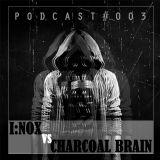 Noxious Podcast #003 - I:NOX vs Charcoal Brain [Crossbreed]