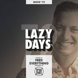LAZY DAYS - Show #72 (Hosted by Fred Everything)
