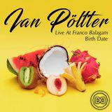 Ian Pöltter Live At Franco Balagam Birth Date