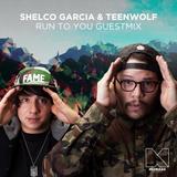 Shelco Garcia & Teenwolf - Run To You Guestmix