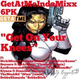 "GetAtMeInDaMixxx 6Pk ft NickiMinaj ""GetOnYourKnees"" and More"