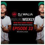 #WaliasWeekly Ep.33 - @djwaliauk