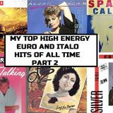 MY TOP HIGH ENERGY, EURO AND ITALO HITS OF ALL TIME PART 2
