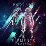 ELEMENTS PLAYERS PODCAST VOL 2