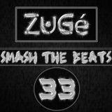 ZuGé - Smash The Beats 33 (08/06/2013)