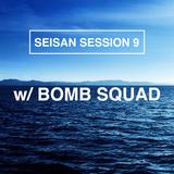 Seisan Session 9 w/ Bomb Squad