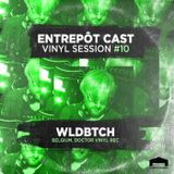 Entrepôt Cast - Vinyl Session #10 - Wldbtch