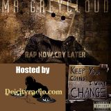 Mr. Greycloud - Rap Now, Cry Later Mixtape Hosted by Delcityradio.com