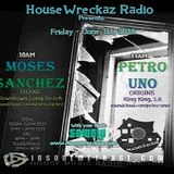 House Wreckaz Radio Presentz:  Moses Sanchez & Petro Uno 06/01/12