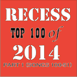 RECESS with SPINELLI #182, Top 100 Songs of 2014 (Part 1 of 2)