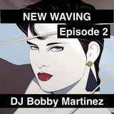 NEW WAVING Episode 2 - DJ Bobby Martinez