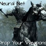 Neural Net - Drop Your Weapons!