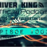 Shiver King - Official Podcast Episode #003 [17 June 2014]