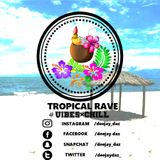 TROPICAL RAVE (#VIBESxCHILL)