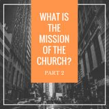What is the Mission of the Church? Part 2