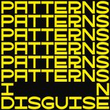 Patterns In Disguise Vol. 1