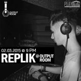 REPLIK @ OUTPUT ROOM // 02.03.2015