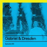 Anjunabeats Worldwide 610 with Gabriel & Dresden