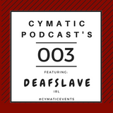 Cymatic Podcast 003 - DeafSlave - July 2017